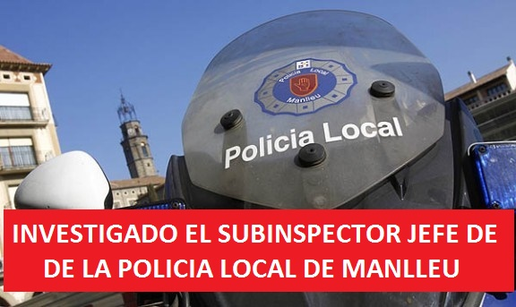 INVESTIGADO EL SUBINSPECTOR JEFE DE LA POLICIA LOCAL DE MANLLEU